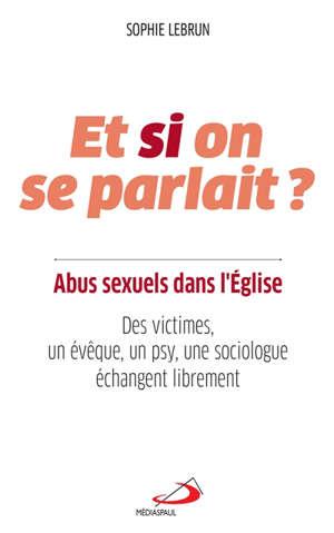Et si on se parlait ? : abus sexuels dans l'Eglise : des victimes, un évêque, un psy, une sociologue échangent librement