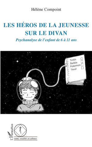 Les héros de la jeunesse sur le divan : psychanalyse de l'enfant de 6 à 11 ans