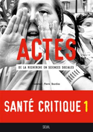 Actes de la recherche en sciences sociales. n° 236-237, Santé critique 1