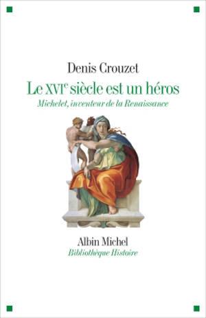 Le XVIe siècle est un héros : Michelet, inventeur de la Renaissance