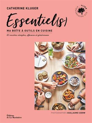 Essentiel(s) : ma boîte à outils en cuisine : 85 recettes simples, efficaces et généreuses