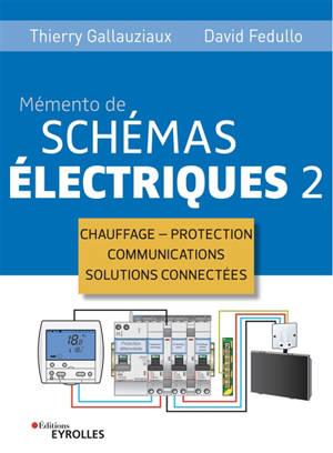 Mémento de schémas électriques. Volume 2, Chauffage, protection, communications, solutions connectées