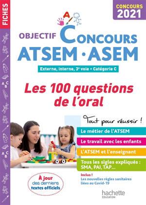 ATSEM-ASEM : les 100 questions de l'oral : externe, interne, 3e voie, catégorie C, concours 2021