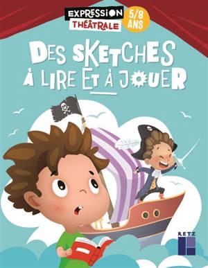 Des sketches à lire et à jouer : 5-8 ans