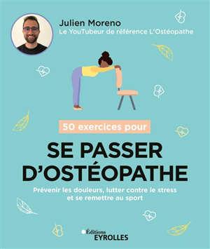 50 exercices pour se passer d'ostéopathe : prévenir les douleurs, lutter contre le stress et se remettre au sport