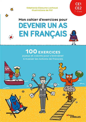 Mon cahier d'exercices pour devenir un as en français : CE1-CE2 : 100 exercices joyeux et colorés pour s'entraîner à manier les notions de français