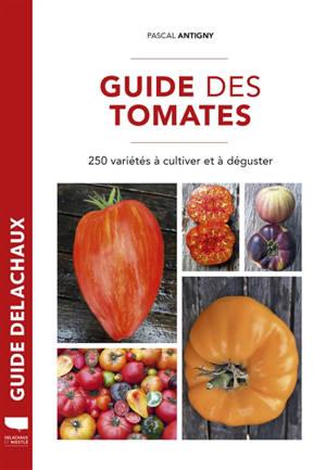 Guide des tomates : 250 variétés à cultiver et à déguster