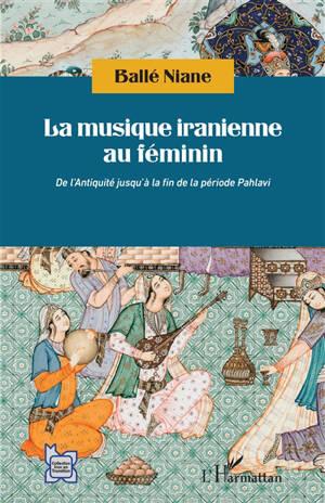 La musique iranienne au féminin : de l'Antiquité jusqu'à la fin de la période Pahlavi