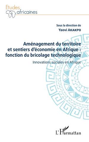Aménagement du territoire et sentiers d'économie en Afrique : fonction du bricolage technologique : innovations sociales en Afrique