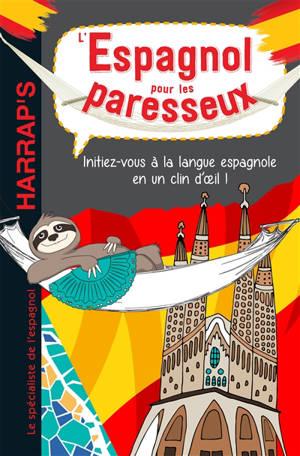 L'espagnol pour les paresseux : initiez-vous à la langue espagnole en un clin d'oeil !