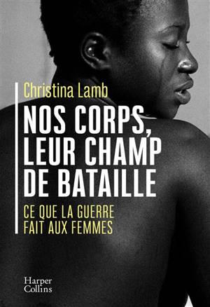 Nos corps, leur champ de bataille : ce que la guerre fait aux femmes