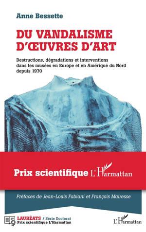 Du vandalisme d'oeuvres d'art : destructions, dégradations et interventions dans les musées en Europe et en Amérique du Nord depuis 1970