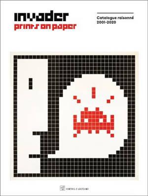 Invader prints on paper : catalogue raisonné 2001-2020