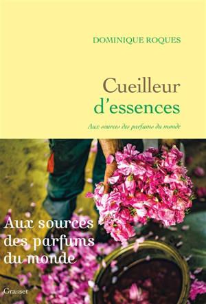 Cueilleur d'essences : aux sources des parfums du monde