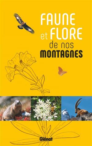 Faune et flore de nos montagnes : Alpes, Corse, Jura, Massif central, Pyrénées, Vosges