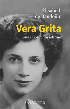 Vera Grita : une vie eucharistique