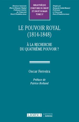 Le pouvoir royal (1814-1848) : à la recherche du quatrième pouvoir ?