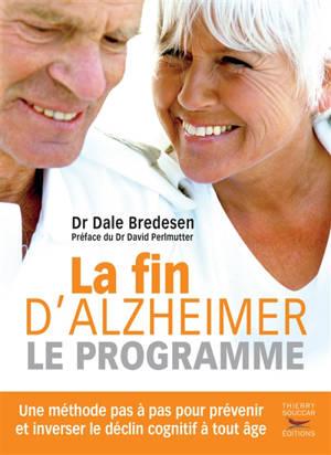 La fin d'Alzheimer : le programme : une méthode pas à pas pour prévenir et inverser le déclin cognitif à tout âge