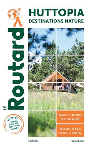 Huttopia : destinations nature : 49 sites, France, Pays-Bas, Etats-Unis, Canada