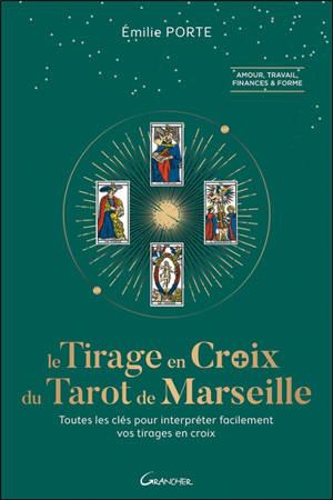 Le tirage en croix du tarot de Marseille : toutes les clefs pour interpréter facilement vos tirages en croix