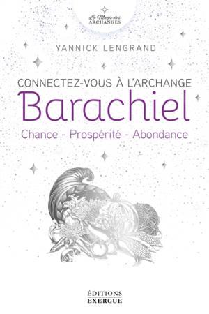 Connectez-vous à l'archange Barachiel : chance, prospérité, abondance