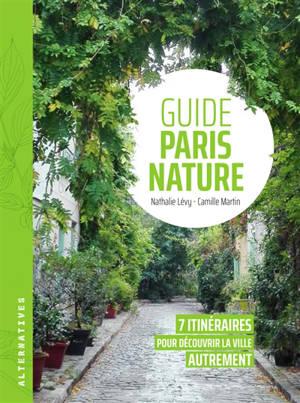 Guide Paris nature : 7 itinéraires pour découvrir la ville autrement