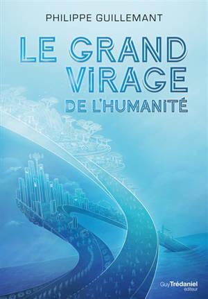 Le grand virage de l'humanité : de la déroute du transhumanisme à l'éveil de la conscience collective