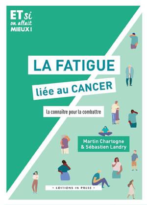 La fatigue liée au cancer : la connaître pour la combattre