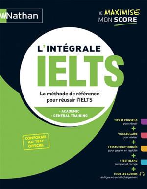 L'intégrale IELTS : la méthode de référence pour réussir l'IELTS : academic, general training, conforme au test officiel