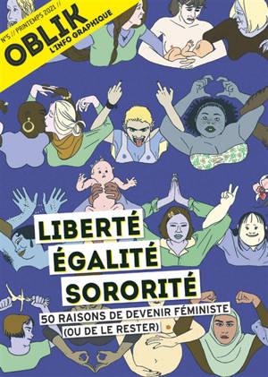 Oblik : l'info graphique. n° 5, Liberté, égalité, sororité : 50 raisons de devenir féministe (ou de le rester)