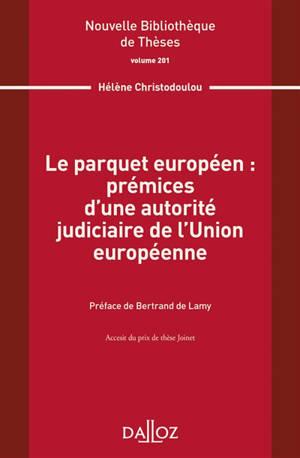 Le parquet européen : prémices d'une autorité judiciaire de l'Union européenne