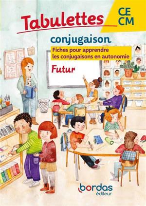 Tabulettes conjugaison, futur, CE-CM : fiches pour apprendre les conjugaisons en autonomie