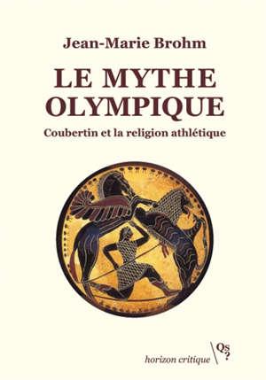 Le mythe olympique : Coubertin et la religion athlétique
