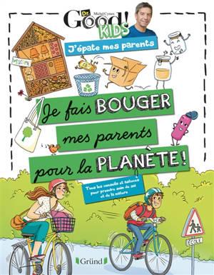 Dr Good ! Kids : j'épate mes parents : je fais bouger mes parents pour la planète