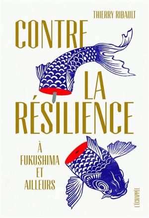 Contre la résilience : à Fukushima et ailleurs