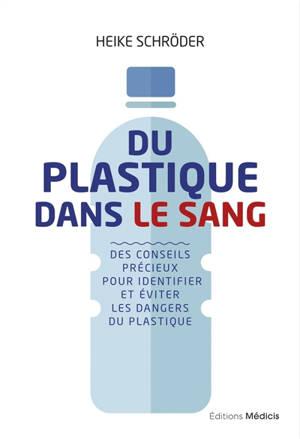 Du plastique dans le sang : des conseils précieux pour identifier et éviter les dangers du plastique