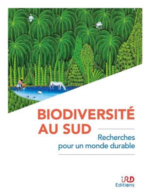 Biodiversité au Sud : recherches pour un monde durable