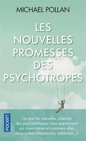Les nouvelles promesses des psychotropes : ce que le LSD et la psilocybine nous apprennent sur nous-mêmes, la conscience, la mort, les addictions et la dépression