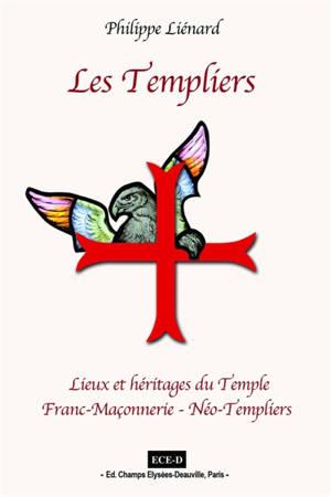 Les Templiers. Volume 3, Lieux et Héritages du Temple : Franc-Maçonnerie et néo-Templiers