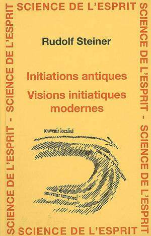 Initiations antiques, visions intiatiques modernes : 9 conférences faites à Dornach du 24 décembre 1923 au 1er janvier 1924