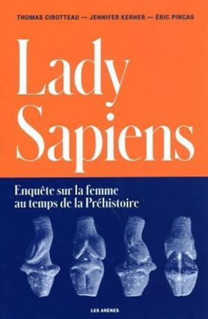 Lady sapiens : enquête sur la femme au temps de la préhistoire