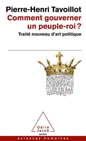 Comment gouverner un peuple-roi ? : traité nouveau d'art politique
