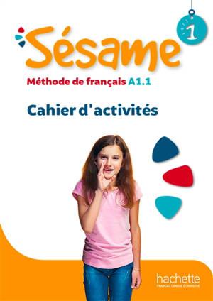Sésame 1 : méthode de français A1.1 : cahier d'activités