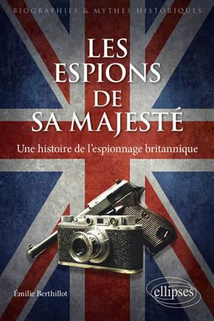 Les espions de Sa Majesté : une histoire de l'espionnage britannique