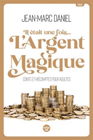 Il était une fois... l'argent magique : conte et mécomptes pour adultes : essai