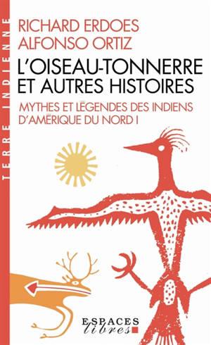 Mythes et légendes des Indiens d'Amérique du Nord. Volume 1, L'oiseau-tonnerre et autres histoires