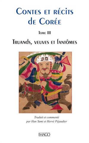 Contes et récits de Corée. Volume 3, Truands, musiciens, veuves et fantômes