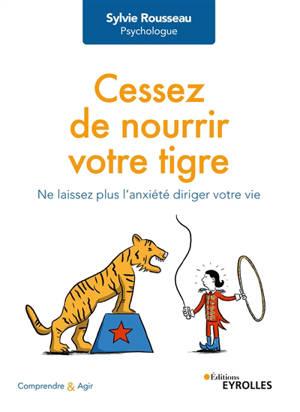 Cessez de nourrir votre tigre : ne laissez plus l'anxiété diriger votre vie