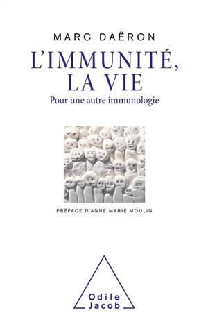 L'immunité, la vie : pour une autre immunologie