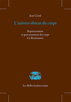 L'univers obscur du corps : représentation et gouvernement des corps à la Renaissance